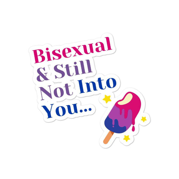 Bisexual & Still Not Into You... Bubble-free stickers