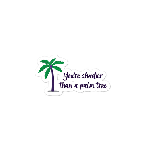 Shadier Than A Palm Tree Bubble-Free Stickers