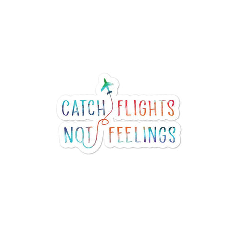 Catch Flights Not Feelings Bubble-Free Stickers
