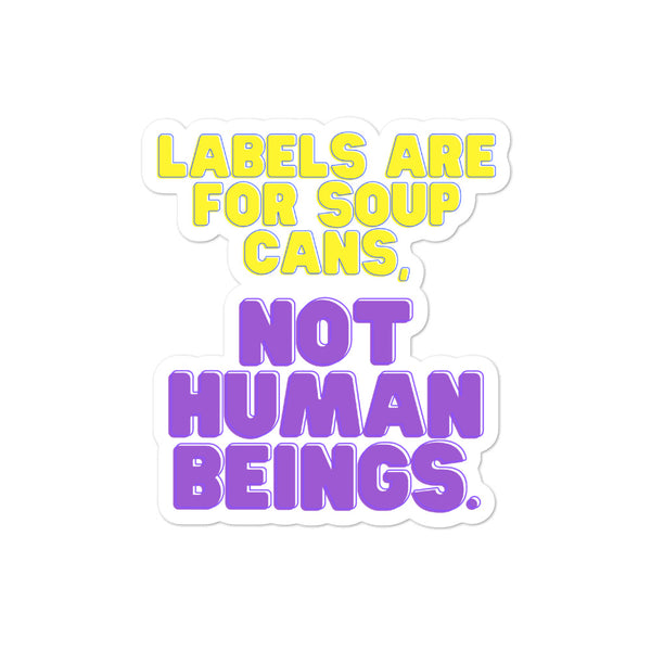 Labels Are For Soup Cans, Not Human Beings Bubble-free stickers