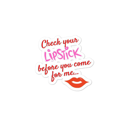 Check Your Lipstick Before You Come For Me Bubble-free stickers