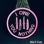 I Owe You Nothing Iron On Embroidered Patch