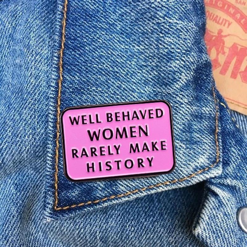 Well Behaved Women Rarely Make History Enamel Pin - Queer In The World: The Store