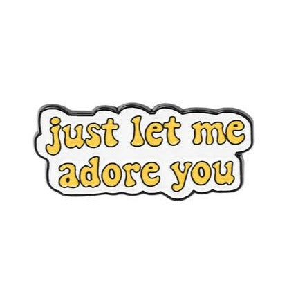 Just Let Me Adore You Enamel Pin
