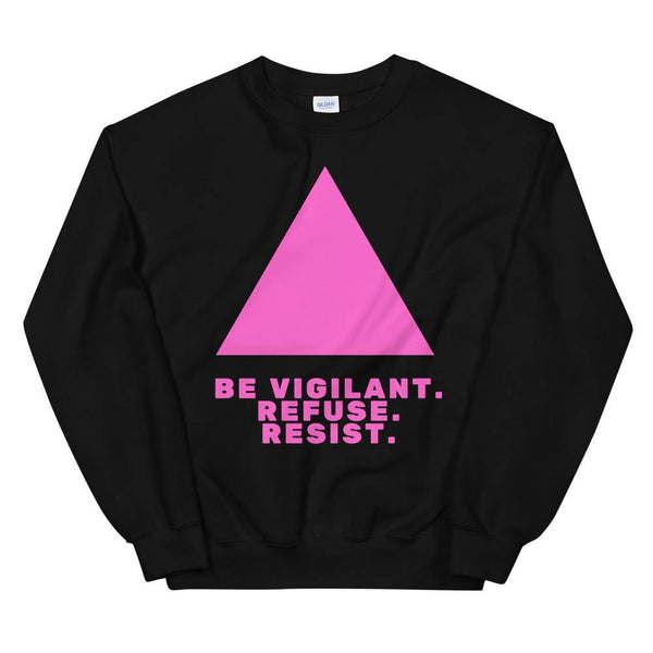 Be Vigilant. Refuse. Resist. Unisex Sweatshirt - Queer In The World: The Store