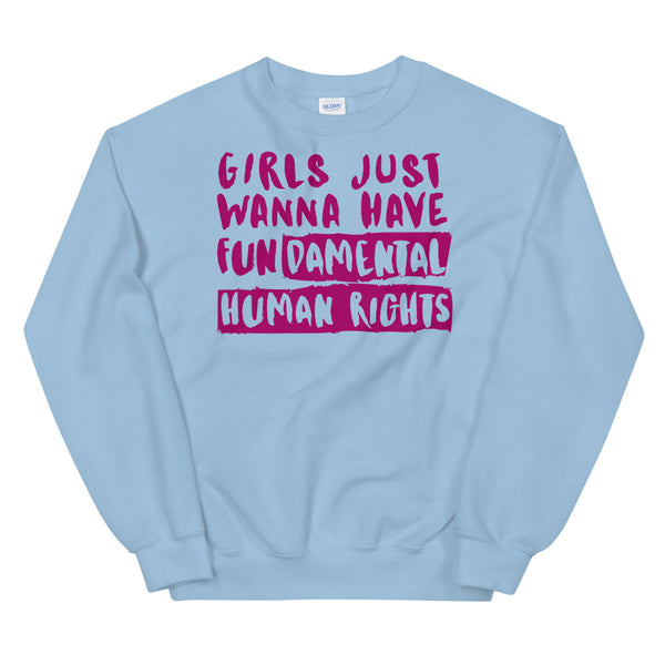 Girls Just Wanna Have Fundamental Human Rights Unisex Sweatshirt