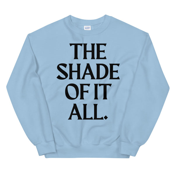 The Shade Of It All Unisex Sweatshirt