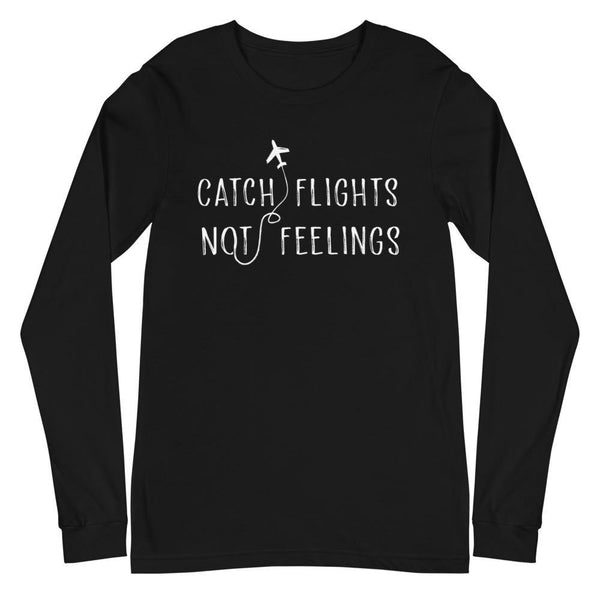 Catch Flights Not Feelings Unisex Long Sleeve Tee - Queer In The World: The Store