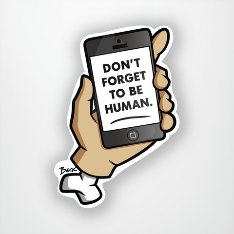 Don't Forget to Be Human