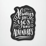 Always Say Yes To New Adventures