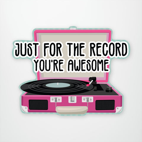 Just For The Record You're Awesome