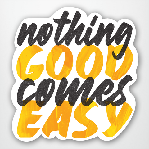 Nothing Good Comes Easy