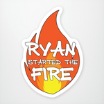 Ryan Started the Fire