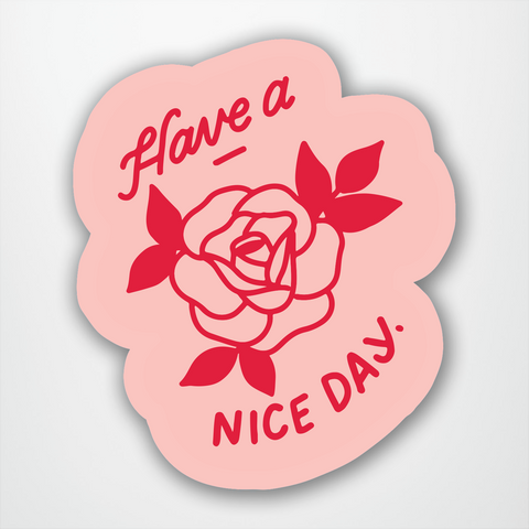 Have a Nice Day Rose