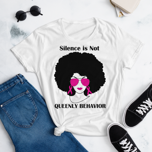 Breast Cancer Awareness Women's Shirt - Silence is Not Queenly Behavior