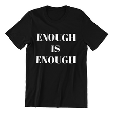 Load image into Gallery viewer, Enough is Enough T-Shirt