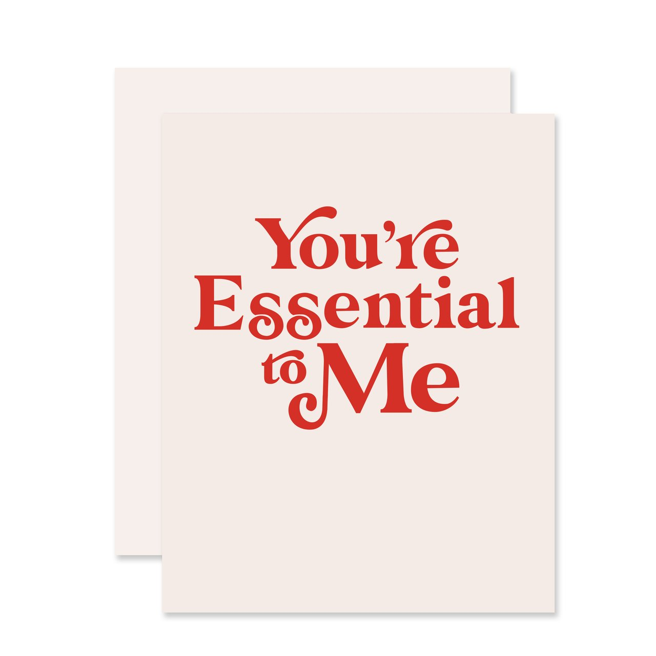 You're Essential To Me Greeting Card