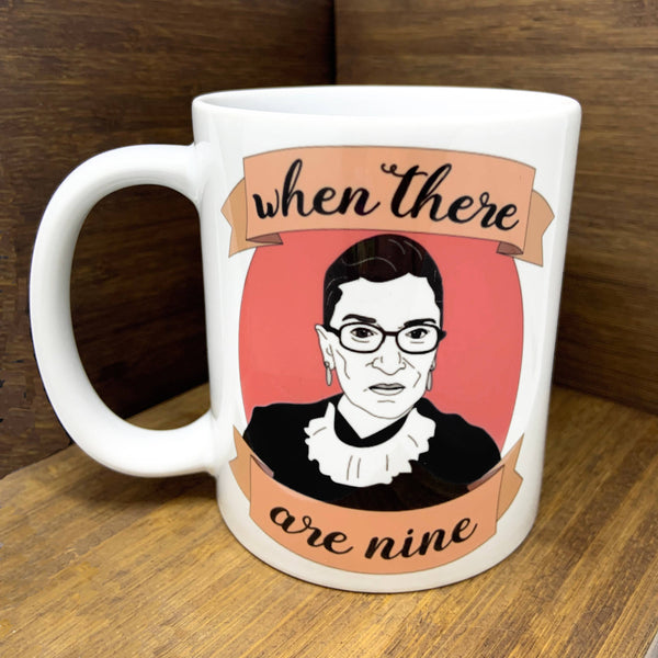 "RBG ""When There Are Nine"" Mug"