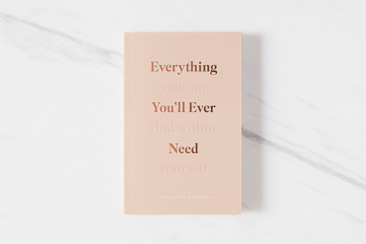 Everything You'll Ever Need, You Can Find Within Yourself Book