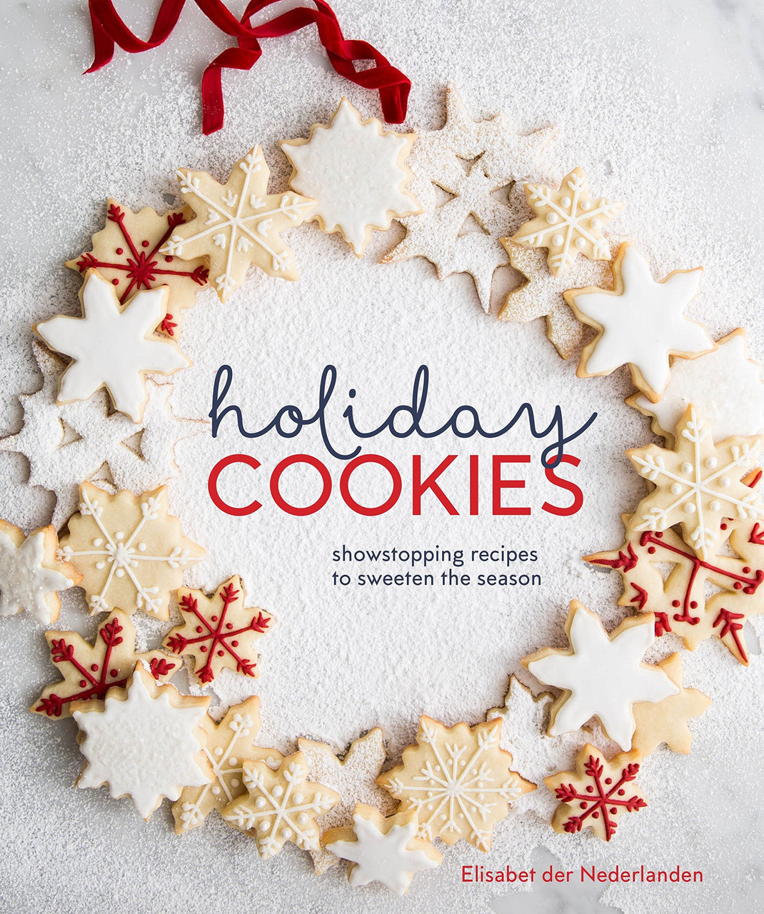 Holiday Cookies: Showstopping Recipes to Sweeten the Season Book