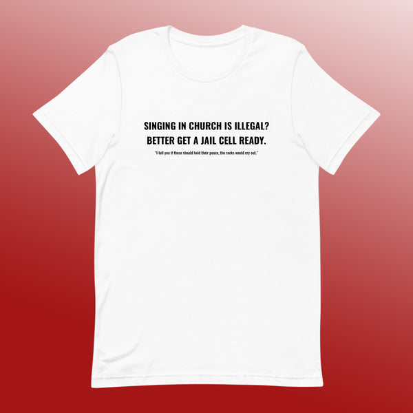 """Singing in Church is Illegal?"" T-Shirt"