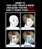 """You Just Wear A Mask Because You're Ugly"" T-Shirt"