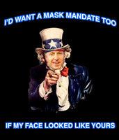 """I'd Want A Mask Mandate Too..."" T-Shirt"