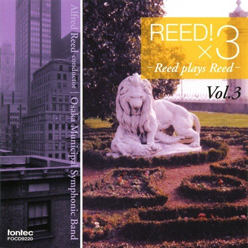 Reed!×3 Vol.3 / Alfred Reed and Osaka Municipal Symphonic Band [Concert Band] [CD]