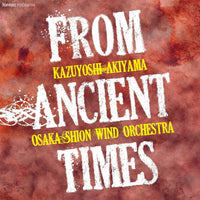 From Ancient Times / Osaka Shion Wind Orchestra [Concert Band] [CD]