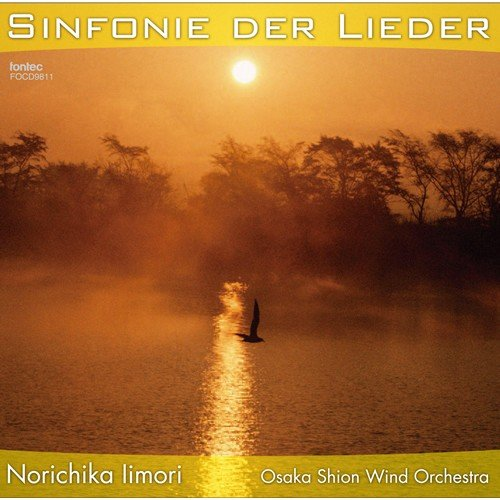 Sinfonie der Lieder / Norichika Iimori and Osaka Shion Wind Orchestra [Concert Band] [CD]