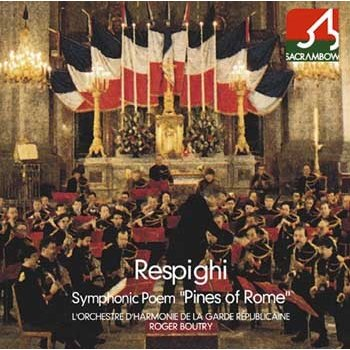 "Symphonic Poem ""Pines of Rome"" / Roger Boutry and L'Orchestre d'harmonie de la Garde Republicaine / [Wind Band] [CD]"