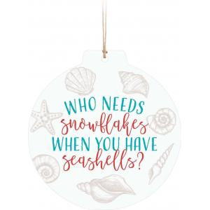 Ornament - ORN0294 - Who Needs Snowflakes