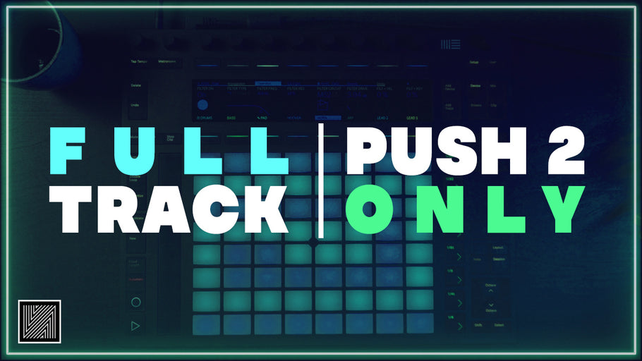 Ableton Push 2 : Creating a Full Track from Scratch (Start to Finish)