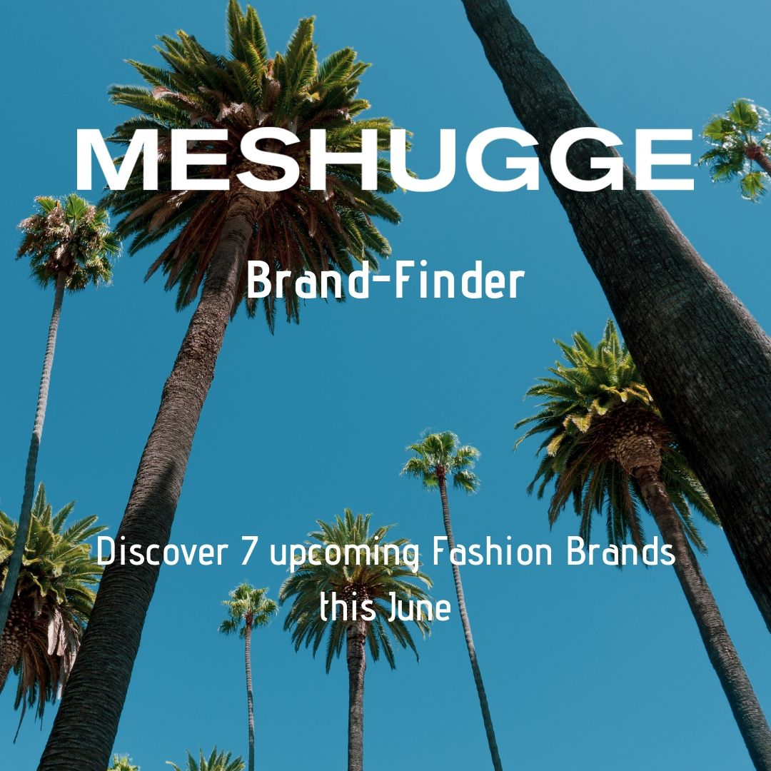7 Upcoming Fashion Brands in June 2019 / Meshugge Brand Finder Series