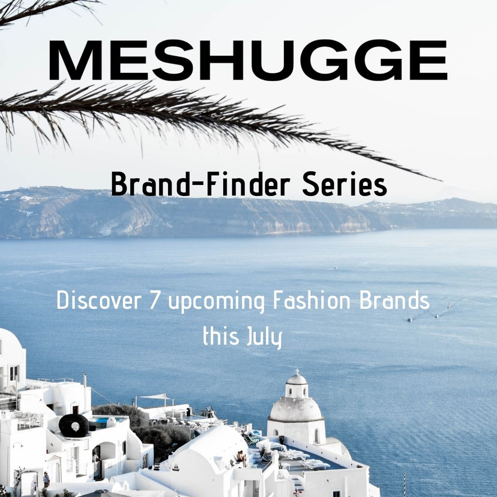 7 Upcoming Fashion Brands in July 2019 / Meshugge Brand Finder Series