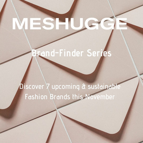 7 Upcoming Sustainable Fashion Brands in November 2019 / Meshugge Brand Finder Series