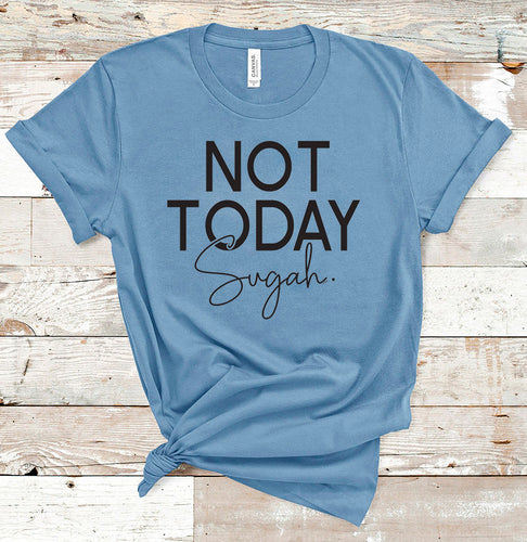Not Today Sugah Short Sleeve Crewneck T-shirt