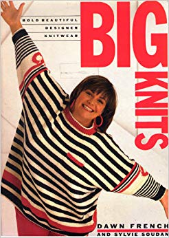 BIG KNITS   BY DAWN FRENCH AND SYLVIE SOUDAN