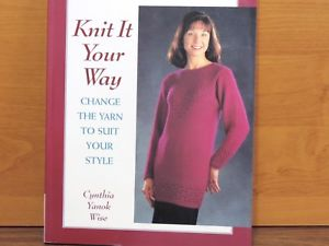 KNIT IT YOUR WAY BY CYNTHIA YANOK WISE