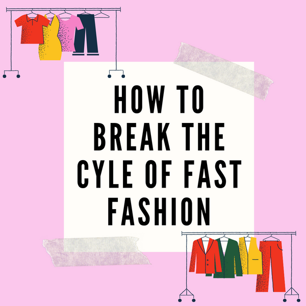 How to break the cycle of fast fashion