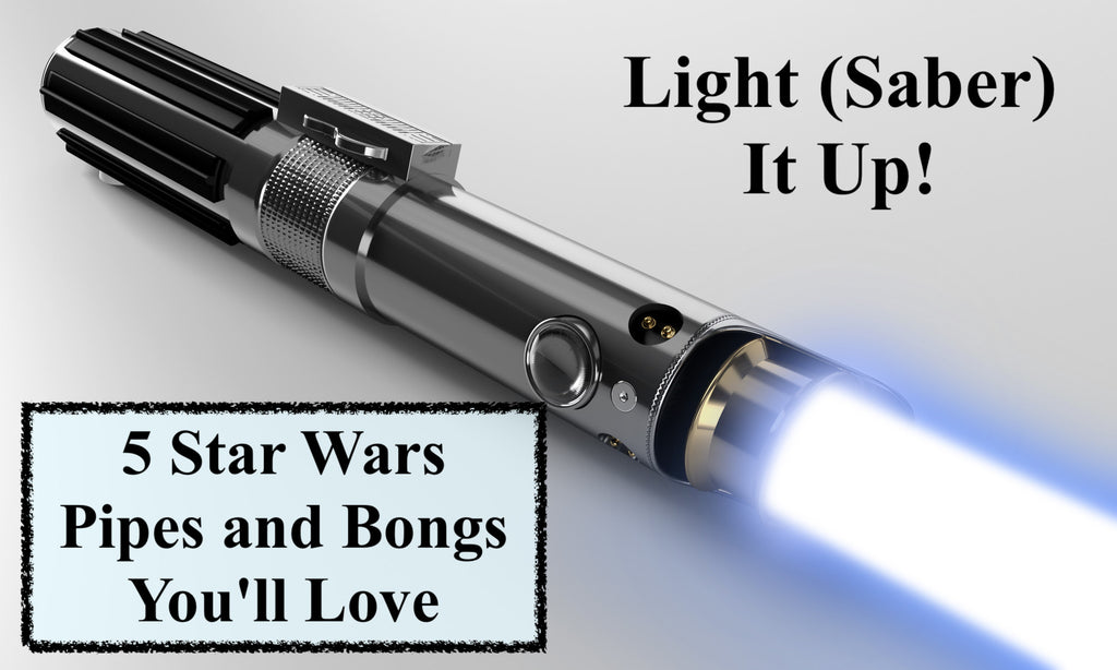 Light (Saber) It Up! 5 Star Wars Pipes and Bongs You'll Love