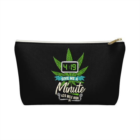 4:19 Give Me A Minute Weed Accessory Pouch w T-bottom