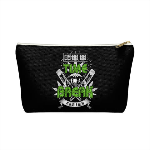 4:20 Time For A Break Weed Accessory Pouch w T-bottom