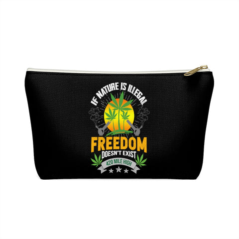 If Nature Is Illegal Weed Accessory Pouch w T-bottom