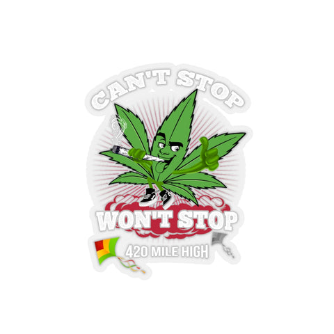 Can't Stop Won't Stop Weed Sticker
