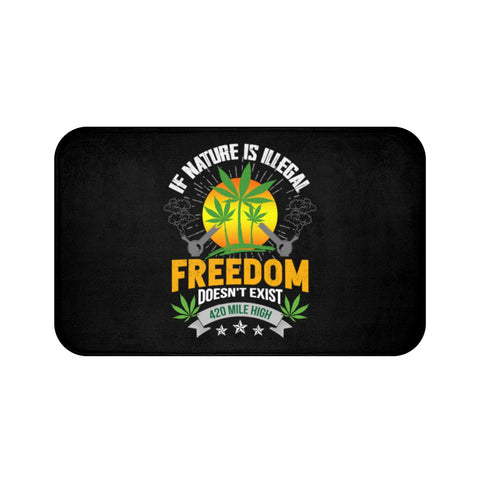 If Nature Is Illegal Freedom Doesn't Exist Weed Bath Mat - 420 Mile High