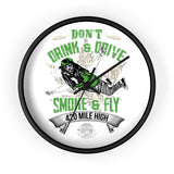 Don't Drink and Drive Smoke and Fly Wall Clock - 420 Mile High