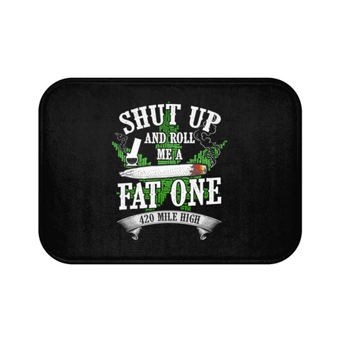 Shut Up And Roll Me A Fat One Weed Bath Mat - 420 Mile High