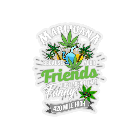 Marijuana Because Your Friends Just Aren't That Funny Sticker