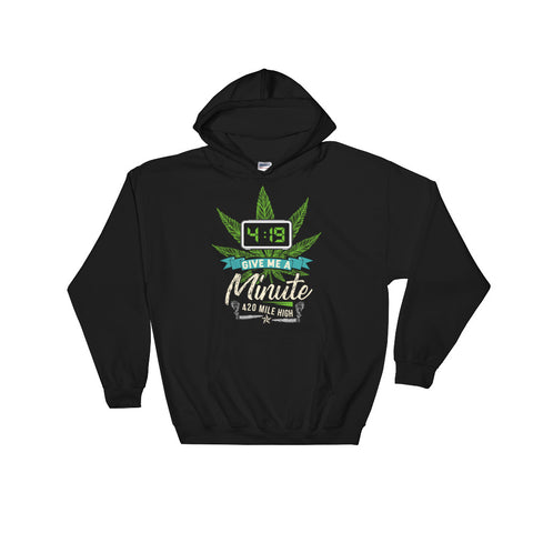 Give Me A Minute Weed Pullover Sweatshirt Hoodies - 420 Mile High